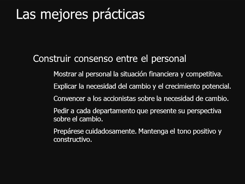 Las mejores prácticas Construir consenso entre el personal Mostrar al personal la situación financiera y competitiva.