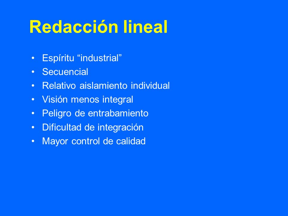 Redacción lineal Espíritu industrial Secuencial Relativo aislamiento individual Visión menos integral Peligro de entrabamiento Dificultad de integración Mayor control de calidad