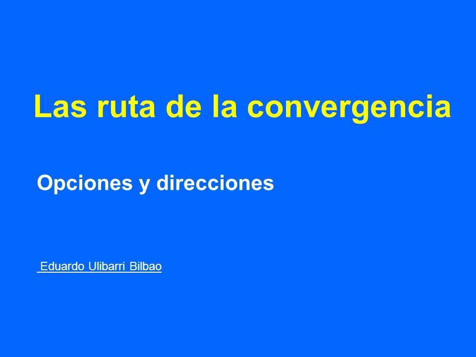 Las ruta de la convergencia Opciones y direcciones Eduardo Ulibarri Bilbao
