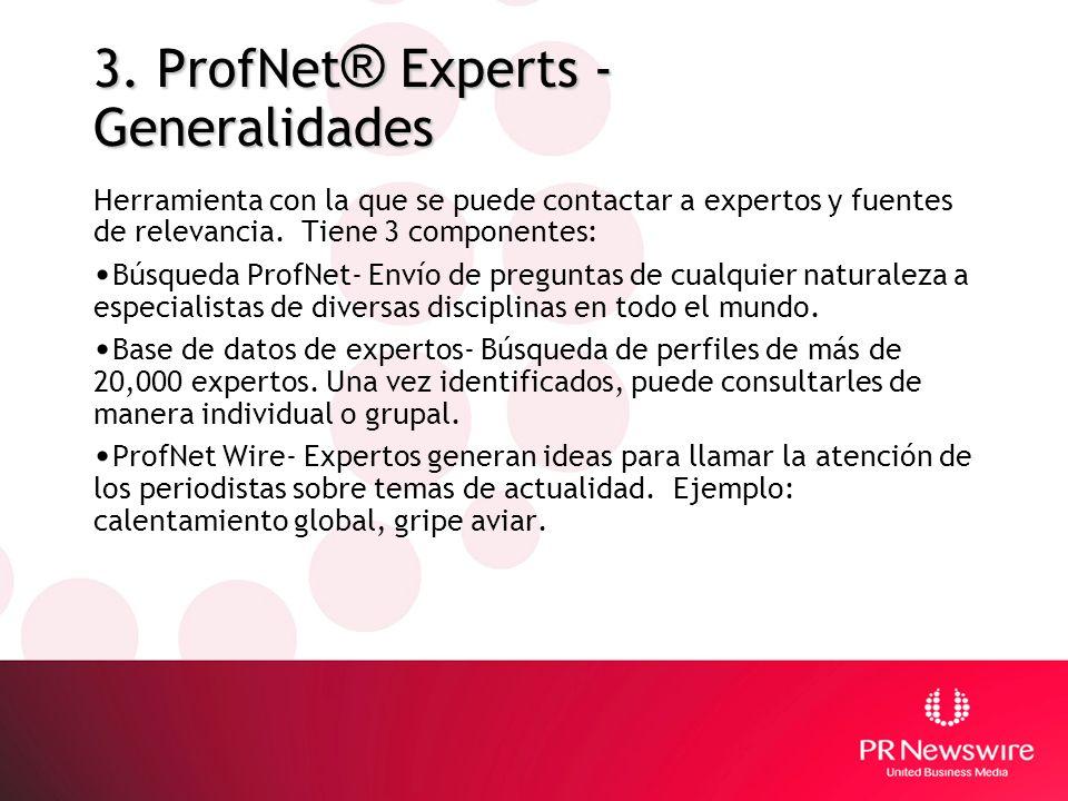 3. ProfNet ® Experts - Generalidades Herramienta con la que se puede contactar a expertos y fuentes de relevancia. Tiene 3 componentes: Búsqueda ProfN