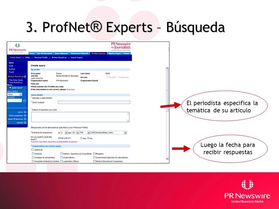 3. ProfNet ® Experts – Búsqueda El periodista especifica la temática de su artículo Luego la fecha para recibir respuestas