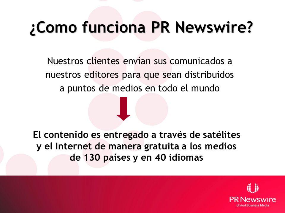 ¿Como funciona PR Newswire? Nuestros clientes envían sus comunicados a nuestros editores para que sean distribuidos a puntos de medios en todo el mund