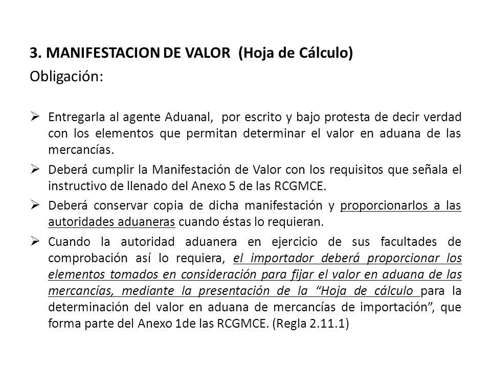 3. MANIFESTACION DE VALOR (Hoja de Cálculo) Obligación: Entregarla al agente Aduanal, por escrito y bajo protesta de decir verdad con los elementos qu