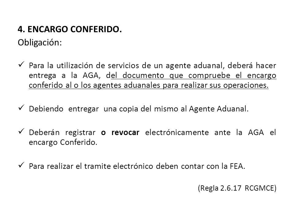 4. ENCARGO CONFERIDO. Obligación: Para la utilización de servicios de un agente aduanal, deberá hacer entrega a la AGA, del documento que compruebe el