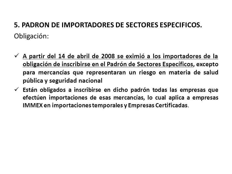 5. PADRON DE IMPORTADORES DE SECTORES ESPECIFICOS. Obligación: A partir del 14 de abril de 2008 se eximió a los importadores de la obligación de inscr