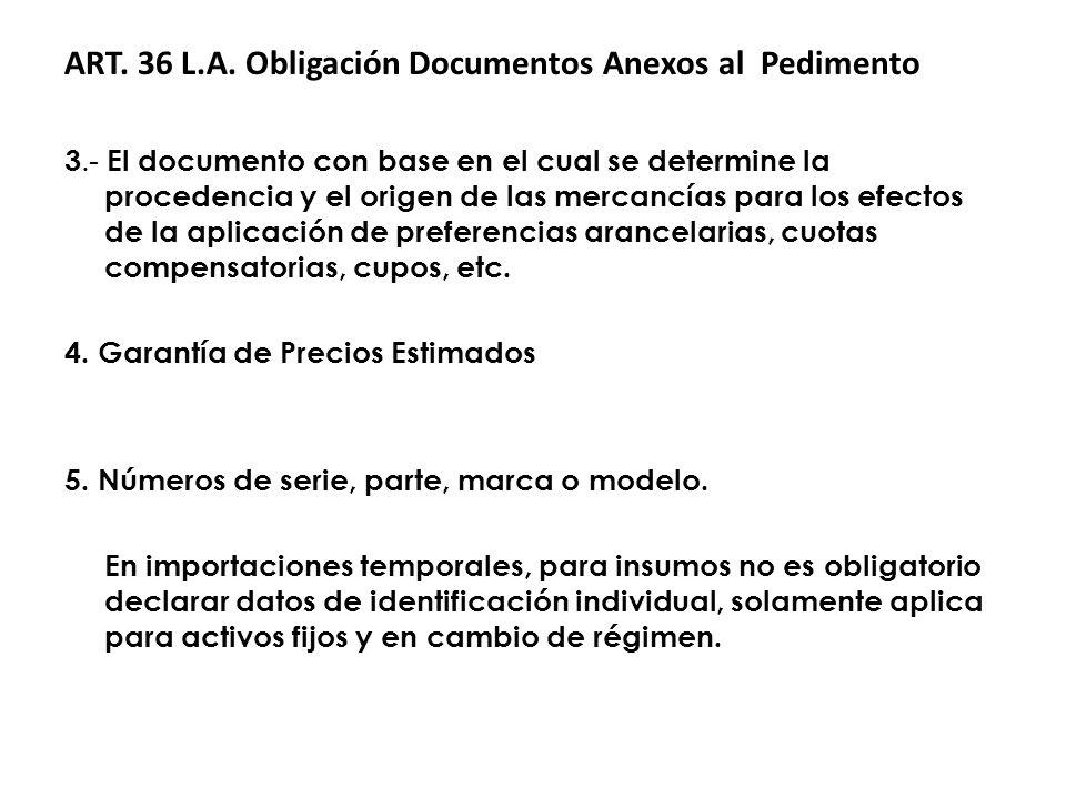 ART. 36 L.A. Obligación Documentos Anexos al Pedimento 3.- El documento con base en el cual se determine la procedencia y el origen de las mercancías