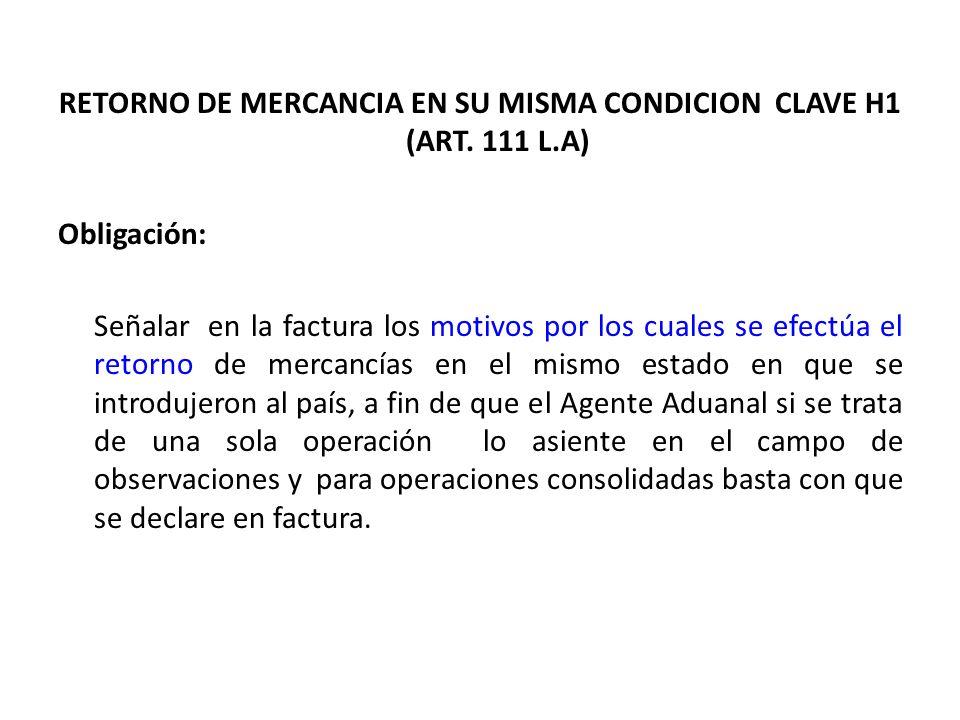 RETORNO DE MERCANCIA EN SU MISMA CONDICION CLAVE H1 (ART. 111 L.A) Obligación: Señalar en la factura los motivos por los cuales se efectúa el retorno