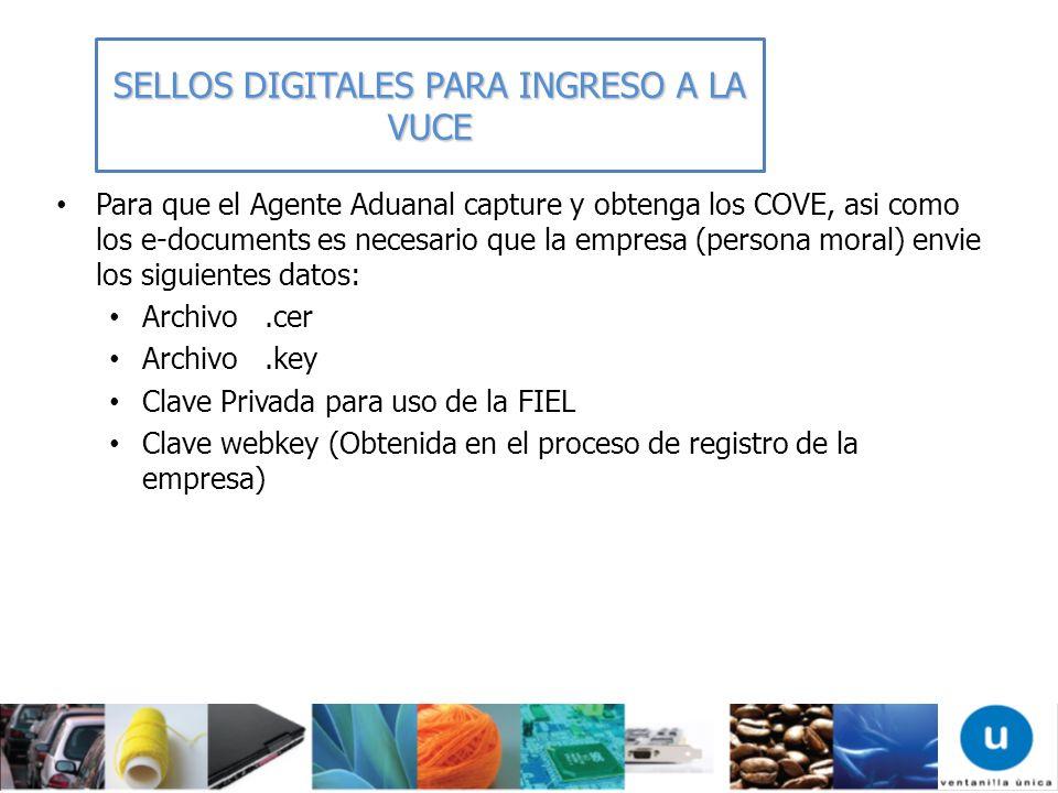 Para que el Agente Aduanal capture y obtenga los COVE, asi como los e-documents es necesario que la empresa (persona moral) envie los siguientes datos