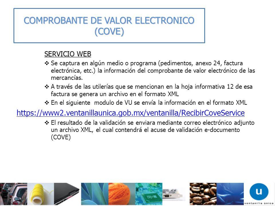 SERVICIO WEB SERVICIO WEB Se captura en algún medio o programa (pedimentos, anexo 24, factura electrónica, etc.) la información del comprobante de val