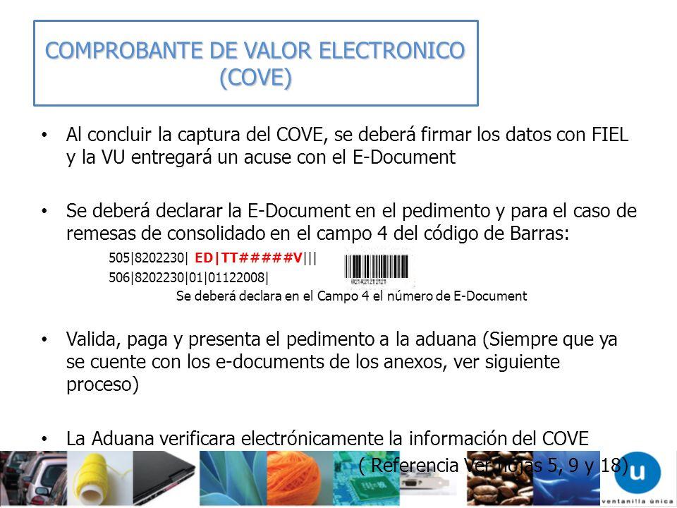 Al concluir la captura del COVE, se deberá firmar los datos con FIEL y la VU entregará un acuse con el E-Document Se deberá declarar la E-Document en