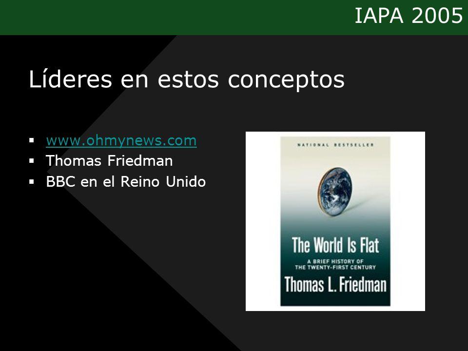 IAPA 2005 Líderes en estos conceptos www.ohmynews.com Thomas Friedman BBC en el Reino Unido
