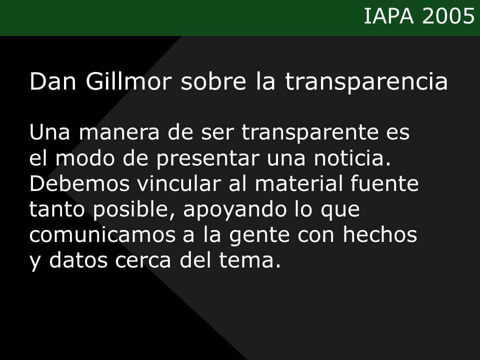 IAPA 2005 Una manera de ser transparente es el modo de presentar una noticia. Debemos vincular al material fuente tanto posible, apoyando lo que comun
