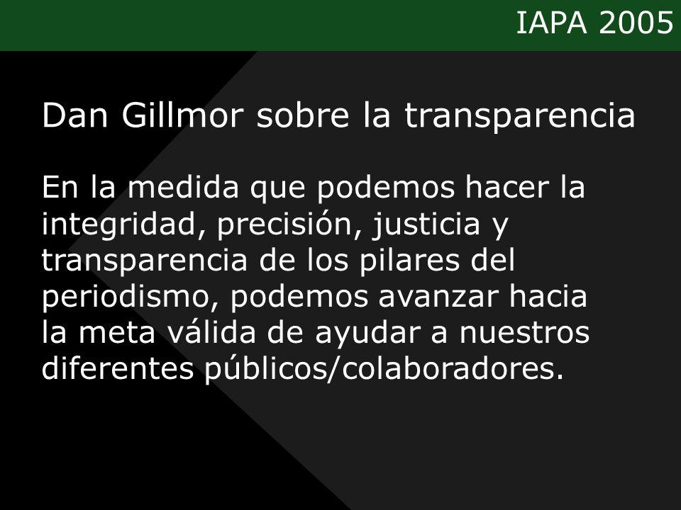 IAPA 2005 En la medida que podemos hacer la integridad, precisión, justicia y transparencia de los pilares del periodismo, podemos avanzar hacia la meta válida de ayudar a nuestros diferentes públicos/colaboradores.