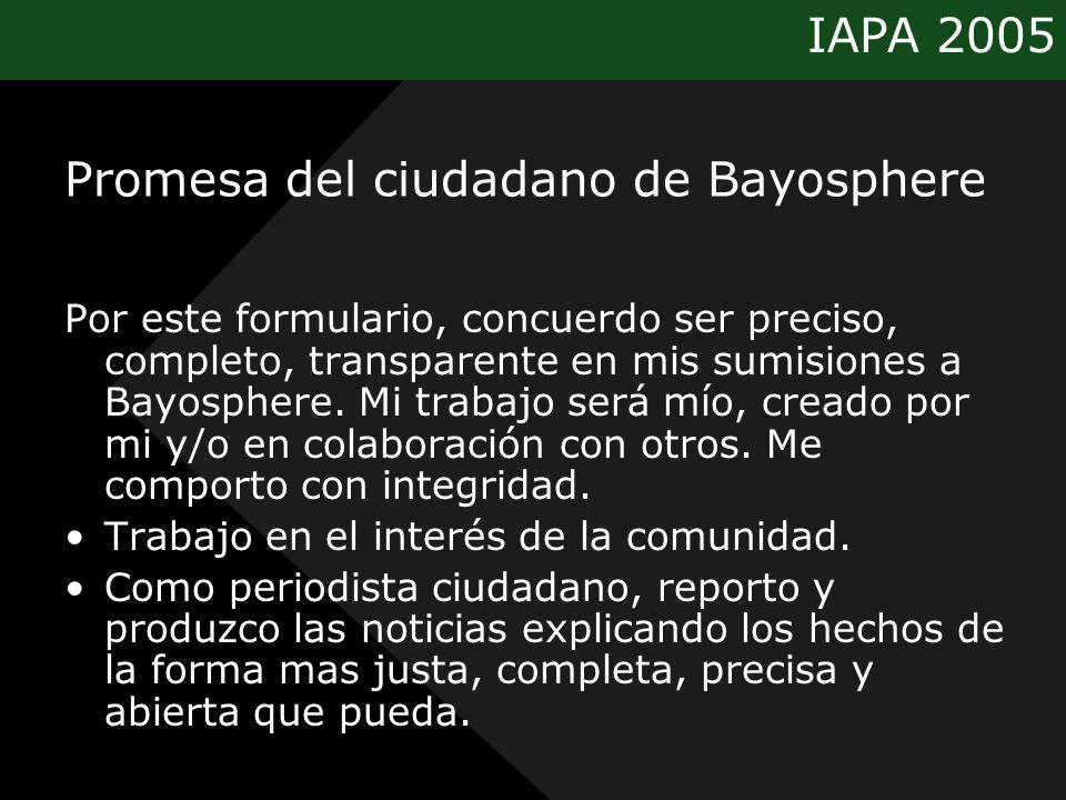 IAPA 2005 Promesa del ciudadano de Bayosphere Por este formulario, concuerdo ser preciso, completo, transparente en mis sumisiones a Bayosphere. Mi tr