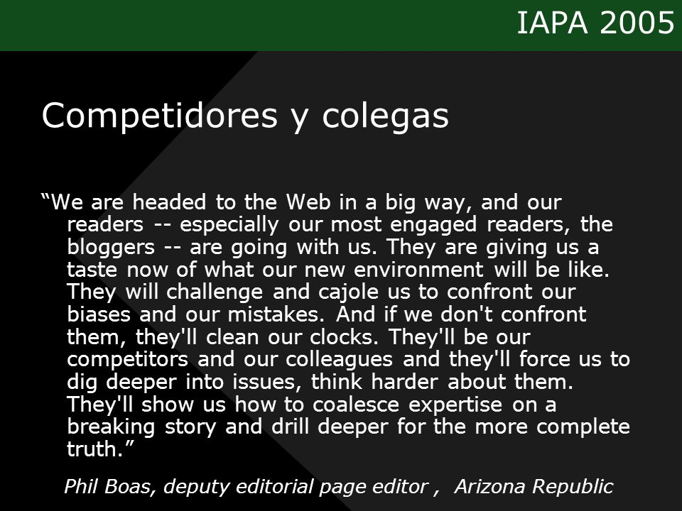 IAPA 2005 Competidores y colegas We are headed to the Web in a big way, and our readers -- especially our most engaged readers, the bloggers -- are going with us.