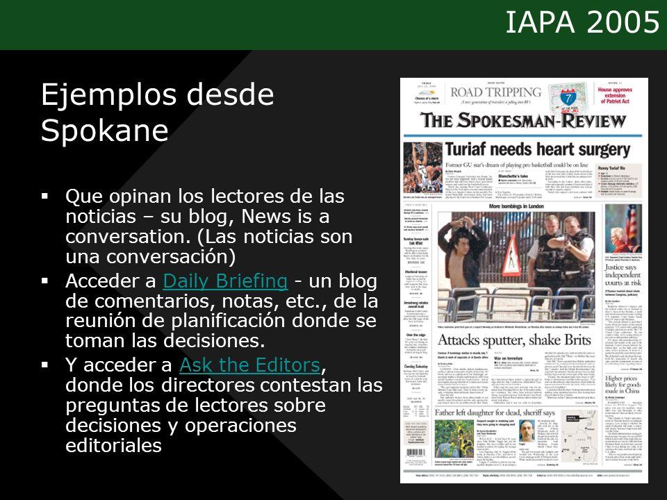 IAPA 2005 Ejemplos desde Spokane Que opinan los lectores de las noticias – su blog, News is a conversation. (Las noticias son una conversación) Accede