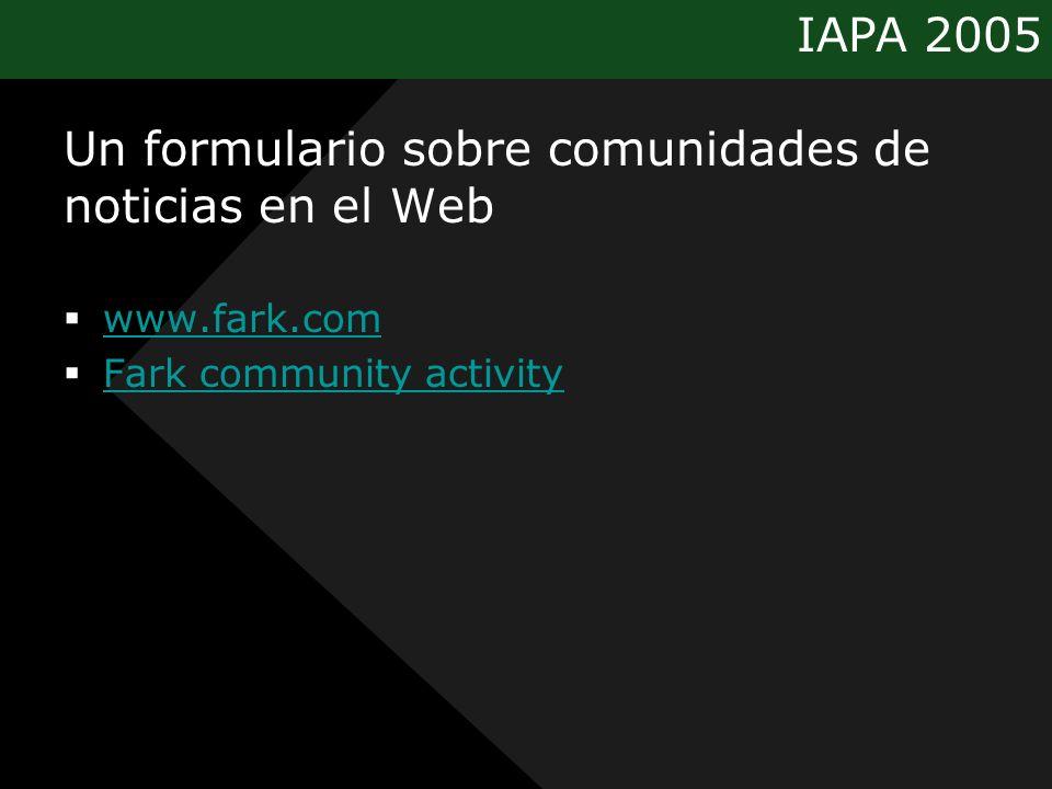 IAPA 2005 Un formulario sobre comunidades de noticias en el Web www.fark.com Fark community activity
