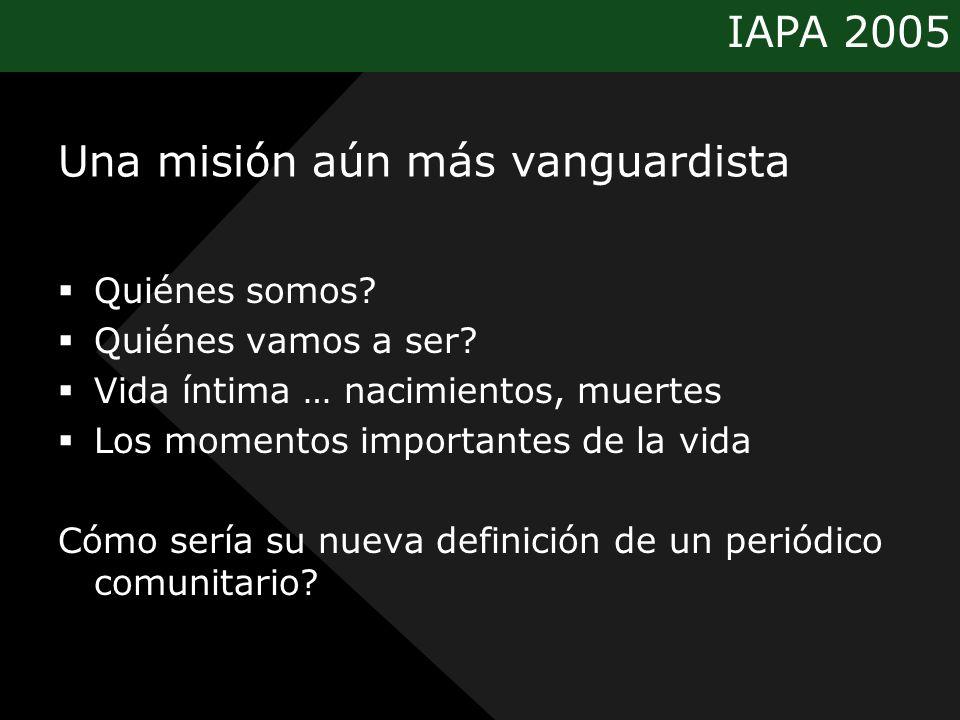 IAPA 2005 Una misión aún más vanguardista Quiénes somos? Quiénes vamos a ser? Vida íntima … nacimientos, muertes Los momentos importantes de la vida C