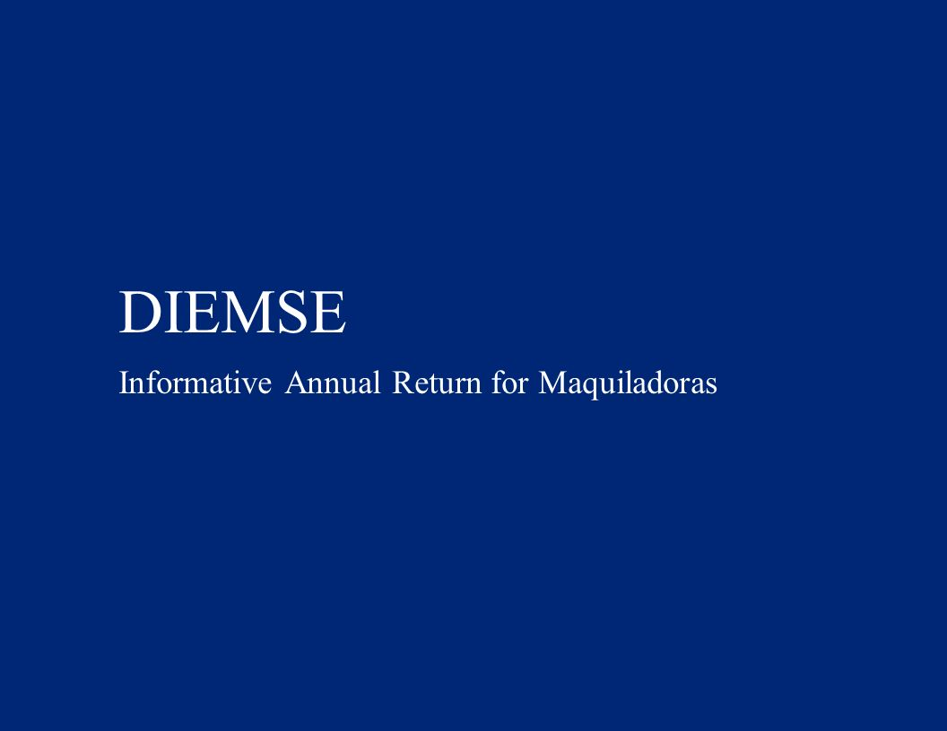 DIEMSE Informative Annual Return for Maquiladoras