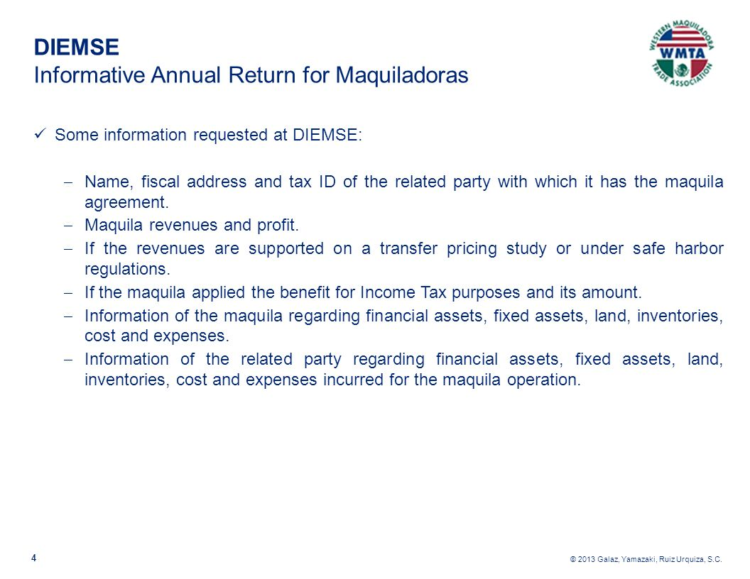 © 2013 Galaz, Yamazaki, Ruiz Urquiza, S.C. 4 DIEMSE Informative Annual Return for Maquiladoras Some information requested at DIEMSE: Name, fiscal addr