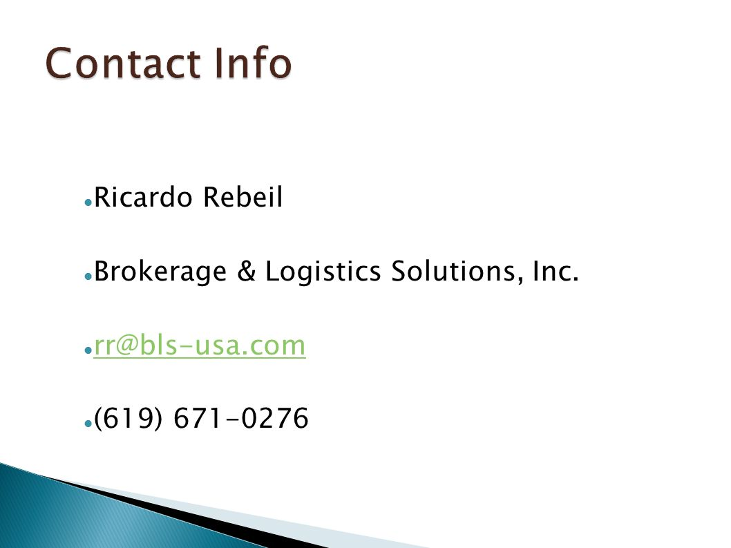 Ricardo Rebeil Brokerage & Logistics Solutions, Inc. rr@bls-usa.com (619) 671-0276