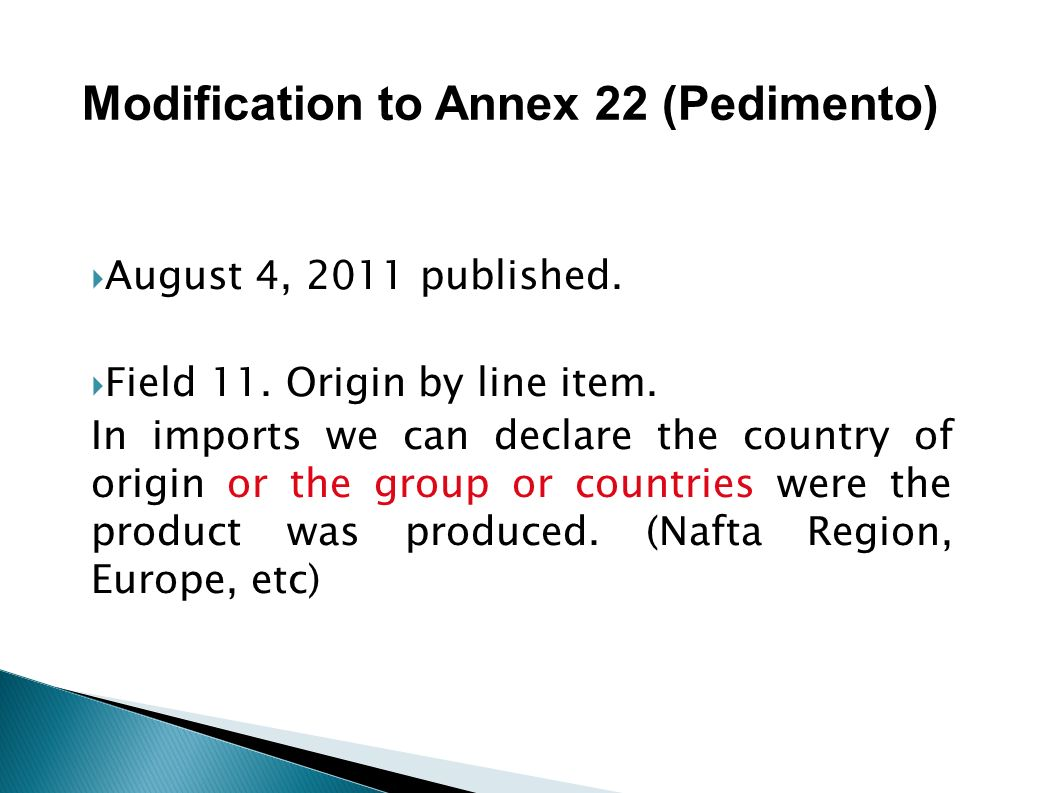 August 4, 2011 published. Field 11. Origin by line item. In imports we can declare the country of origin or the group or countries were the product wa