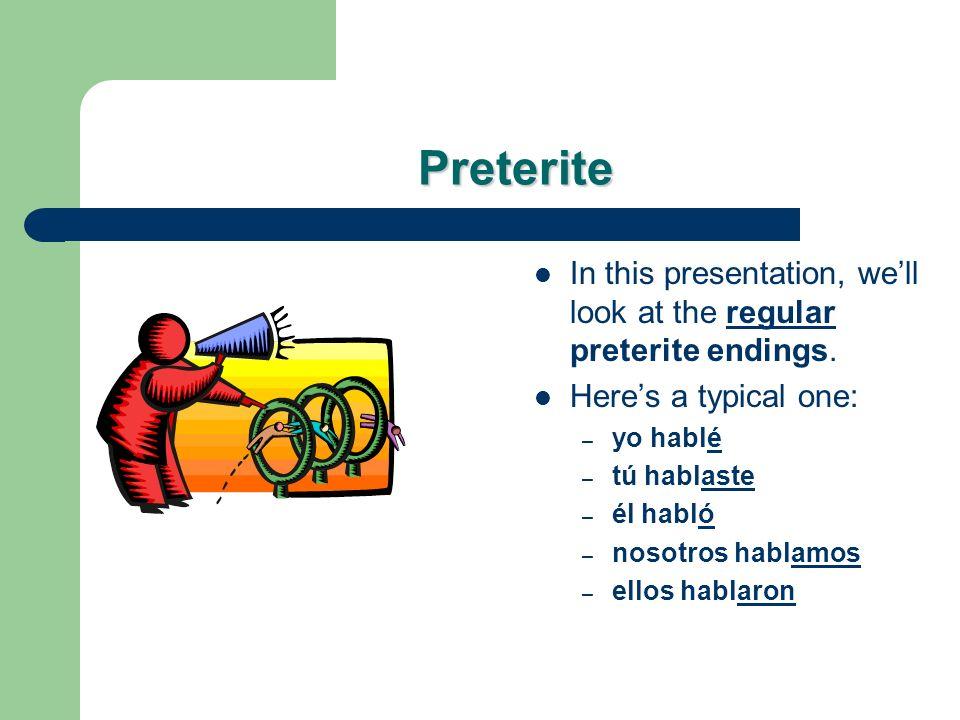Preterite In this presentation, well look at the regular preterite endings.