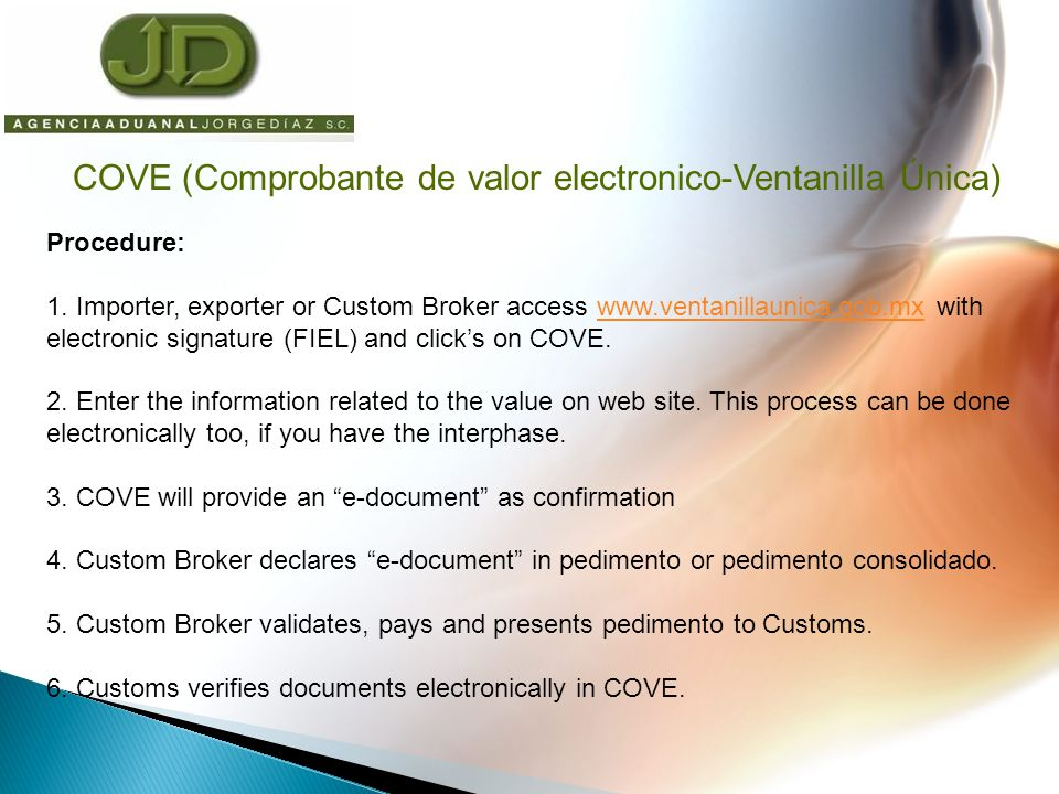 Procedure: 1. Importer, exporter or Custom Broker access www.ventanillaunica.gob.mx with electronic signature (FIEL) and clicks on COVE.www.ventanilla