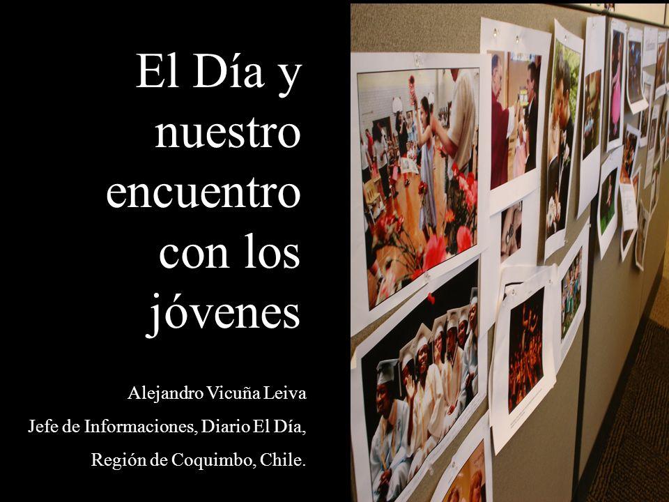 El Día y nuestro encuentro con los jóvenes Alejandro Vicuña Leiva Jefe de Informaciones, Diario El Día, Región de Coquimbo, Chile.