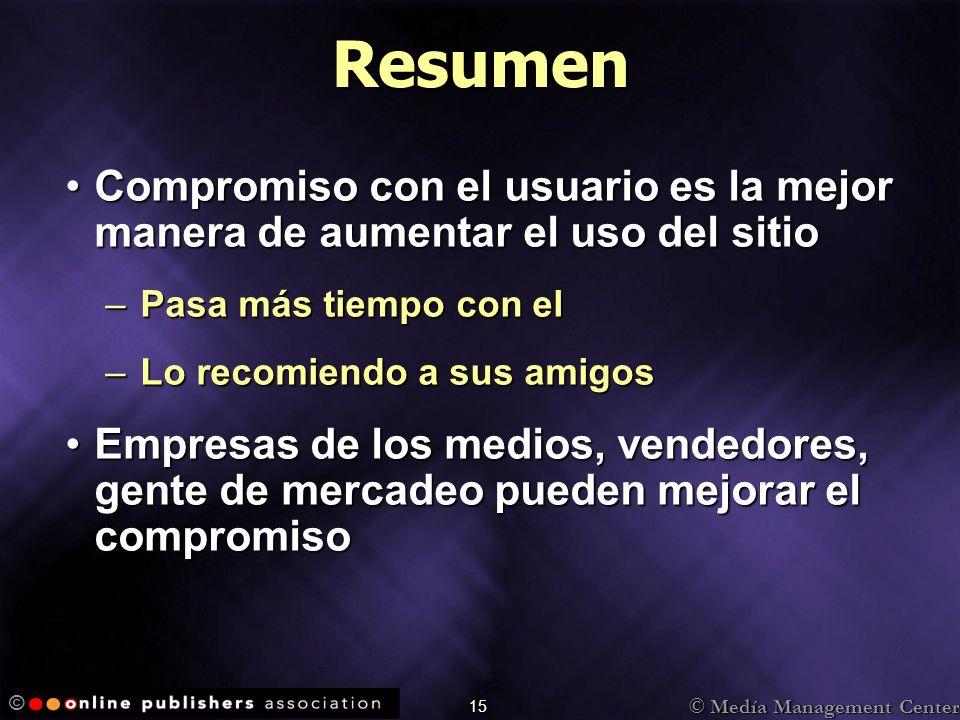 © Medía Management Center © 15 Resumen Compromiso con el usuario es la mejor manera de aumentar el uso del sitioCompromiso con el usuario es la mejor