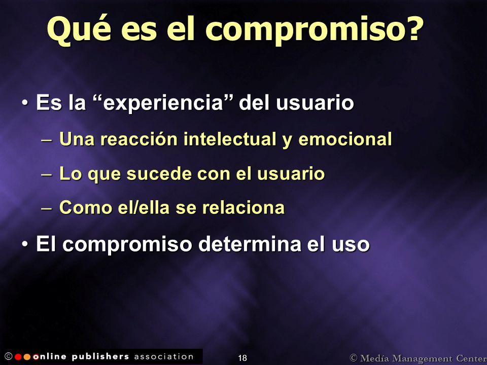 © Medía Management Center © 18 Es la experiencia del usuarioEs la experiencia del usuario –Una reacción intelectual y emocional –Lo que sucede con el