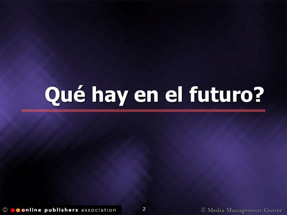 © Medía Management Center © 2 Qué hay en el futuro