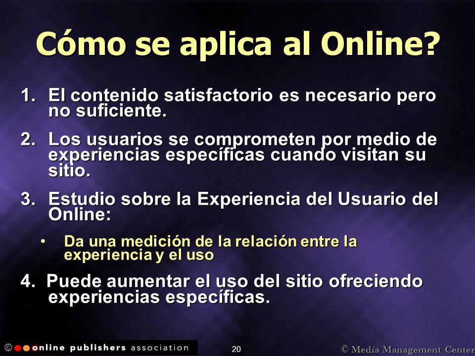 © Medía Management Center © 20 Cómo se aplica al Online? 1.El contenido satisfactorio es necesario pero no suficiente. 2.Los usuarios se comprometen p