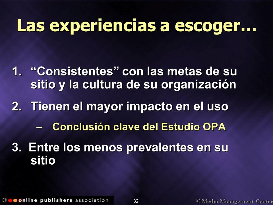 © Medía Management Center © 32 Las experiencias a escoger… 1.Consistentes con las metas de su sitio y la cultura de su organización 2.Tienen el mayor impacto en el uso –Conclusión clave del Estudio OPA 3.