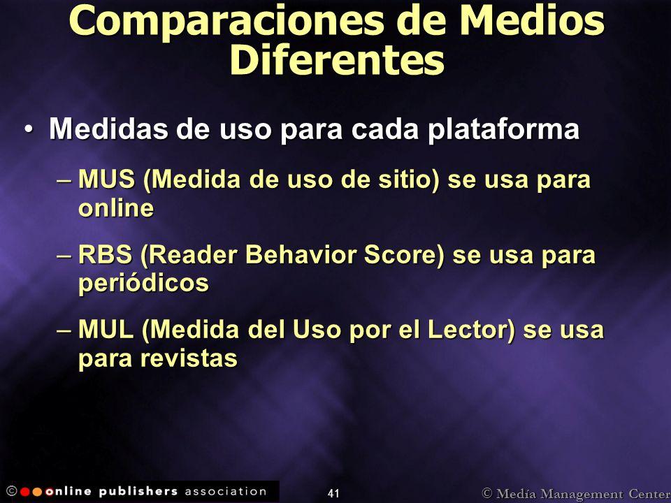 © Medía Management Center © 41 Comparaciones de Medios Diferentes Medidas de uso para cada plataformaMedidas de uso para cada plataforma –MUS (Medida