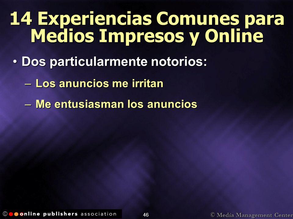 © Medía Management Center © 46 14 Experiencias Comunes para Medios Impresos y Online Dos particularmente notorios:Dos particularmente notorios: –Los a