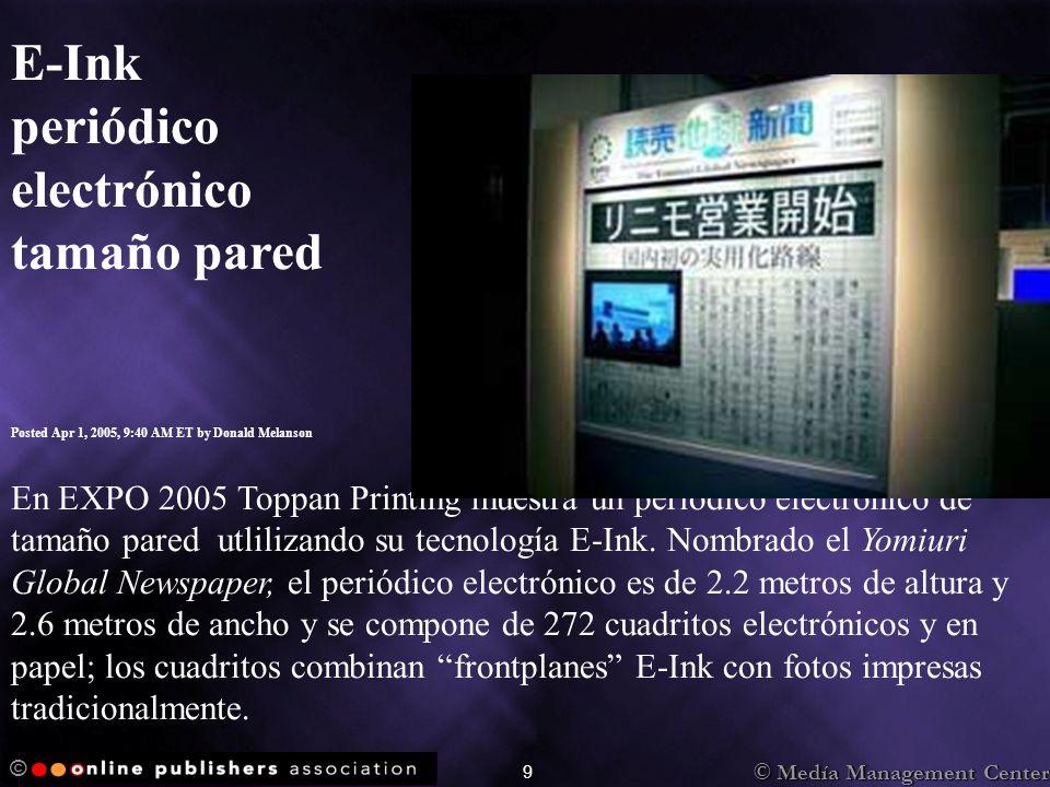 © 9 E-Ink periódico electrónico tamaño pared Posted Apr 1, 2005, 9:40 AM ET by Donald Melanson En EXPO 2005 Toppan Printing muestra un periódico elect