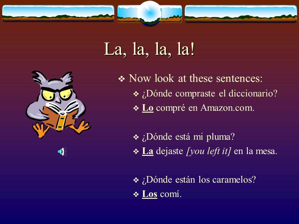 La, la, la, la.Now look at these sentences: ¿Dónde compraste el diccionario.