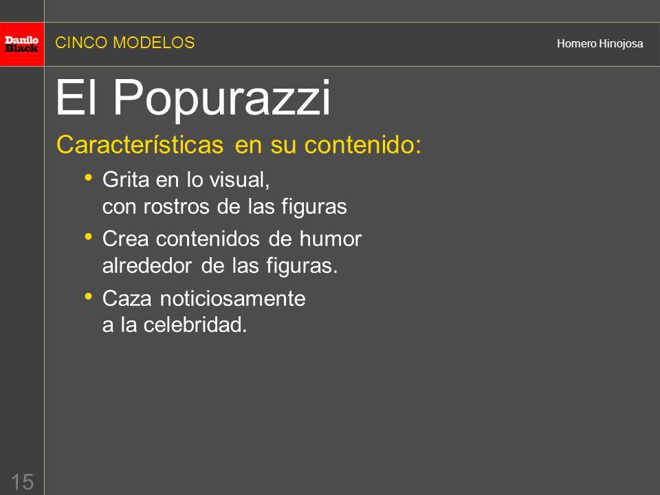 CINCO MODELOS Homero Hinojosa 15 El Popurazzi Características en su contenido: Grita en lo visual, con rostros de las figuras Crea contenidos de humor