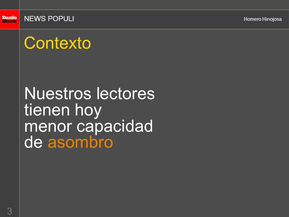 NEWS POPULI Homero Hinojosa 3 Contexto Nuestros lectores tienen hoy menor capacidad de asombro