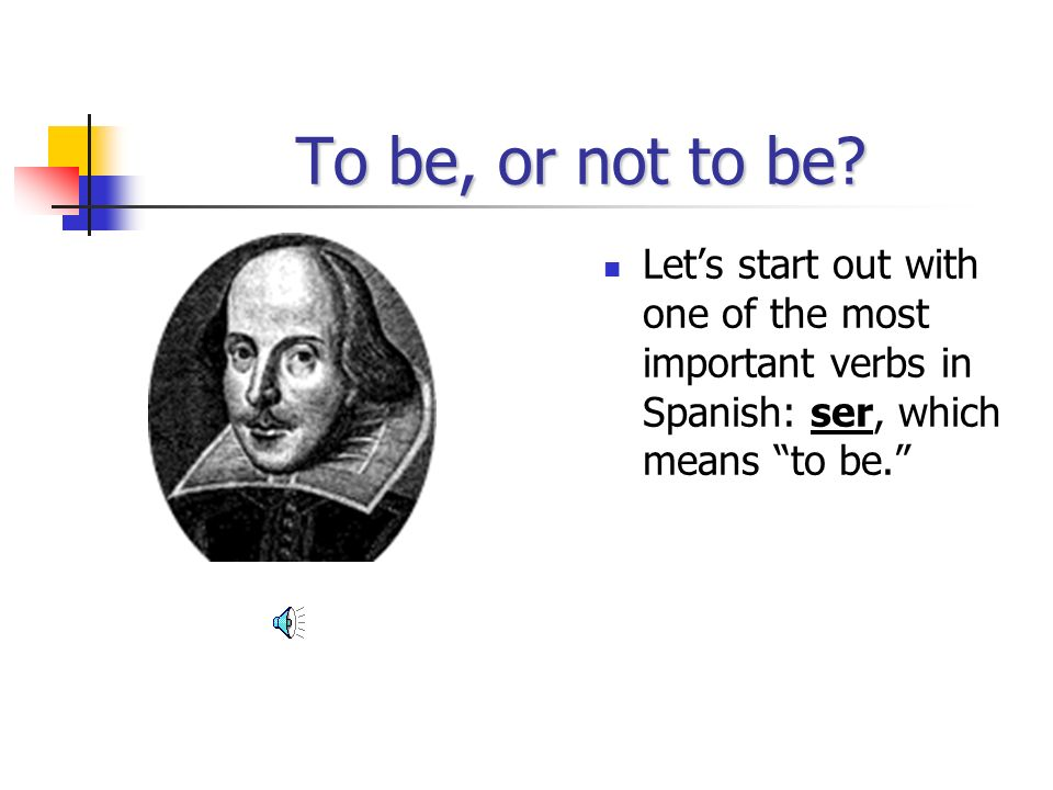 To be, or not to be.