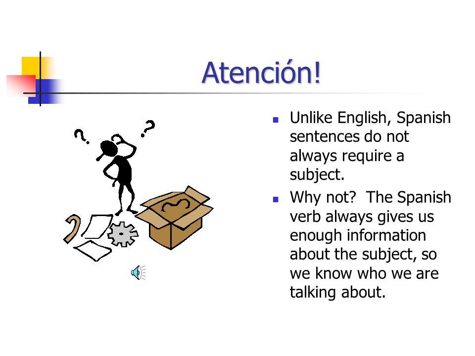 Atención.Unlike English, Spanish sentences do not always require a subject.