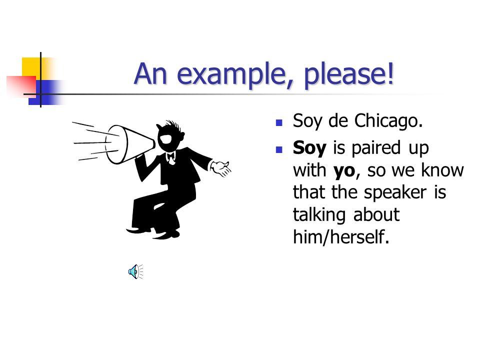 An example, please.Soy de Chicago.