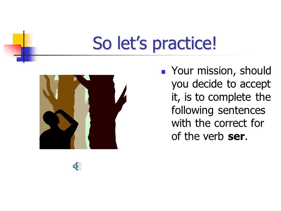 So lets practice.