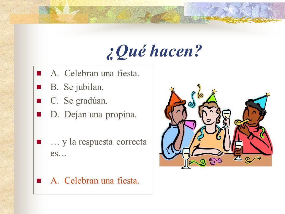 ¿Qué hacen.A. Celebran una fiesta. B. Se jubilan.