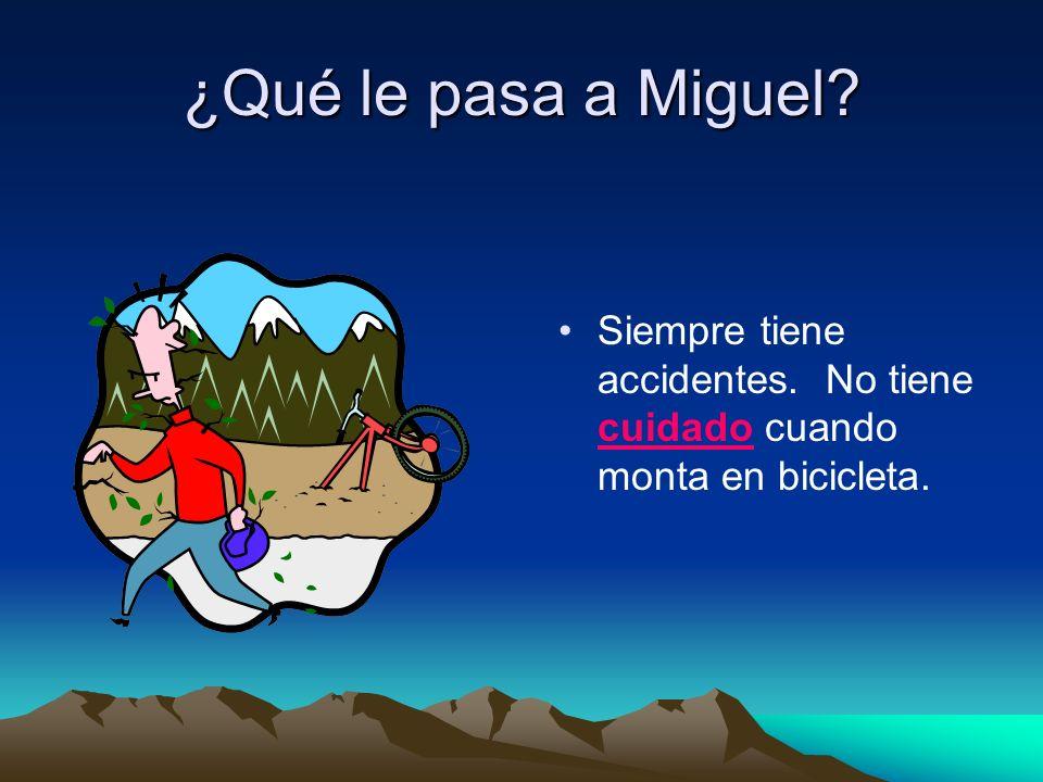 ¿Qué le pasa a Miguel? Siempre tiene accidentes. No tiene cuidado cuando monta en bicicleta.