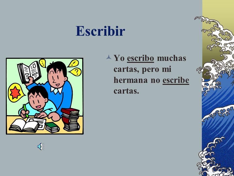 Lets Practice > ESCRIBIR Yo _______ muchas cartas, pero mi hermana no _______ cartas.