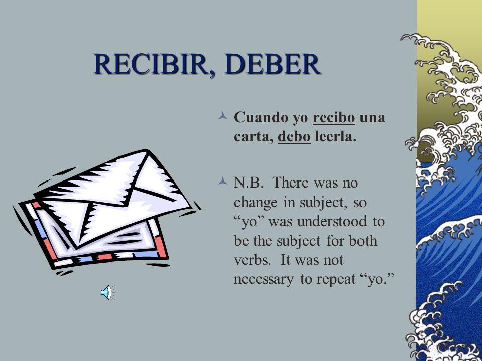 RECIBIR, DEBER Cuando yo _______ (recibir) una carta, _______ (deber) leerla [read it].