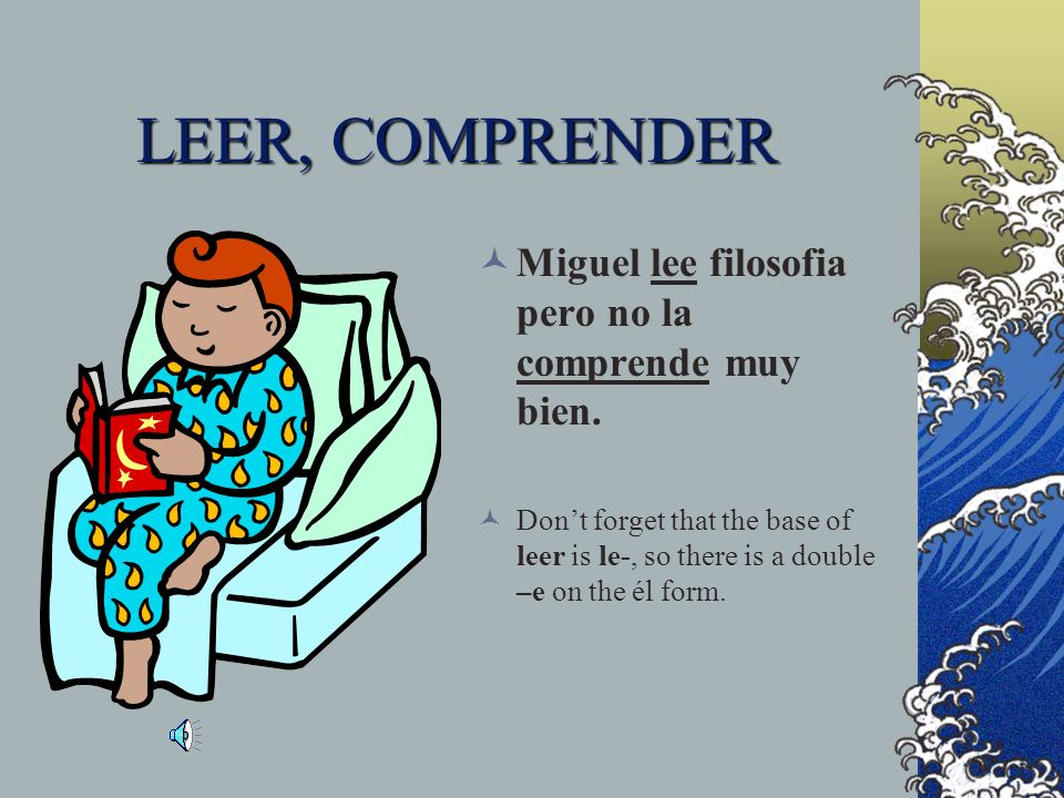LEER, COMPRENDER Miguel ______ (leer) filosofía pero no la ________ (comprender) muy bien.