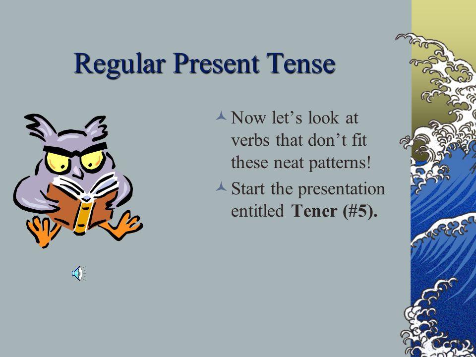 Regular Present Tense T o summarize, here are the endings for the three verb conjugations: - AR -ER -IR - o -o -o - as -es -es - a -e -e - amos –emos